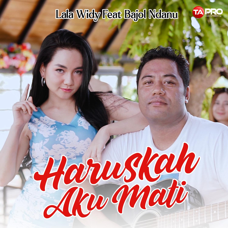 LALA WIDY feat BAJOL NDANU – HARUSKAH AKU MATI – Radio