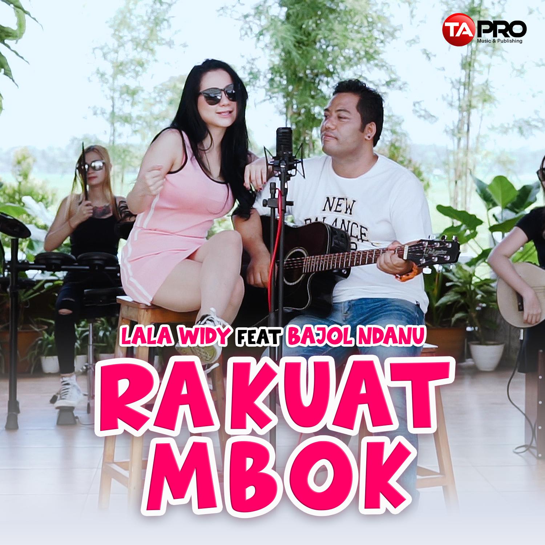 Lala Wdy feat Bajol – RA KUAT MBOK – RAKUAT MBOK